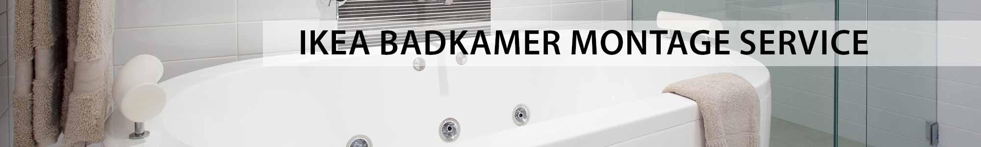 IKEA badkamer plaatsen - montage service. Scherpe prijzen!